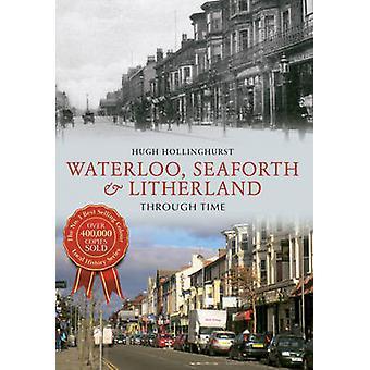 Waterloo - Seaforth & Litherland Through Time by Hugh Hollinghurst -