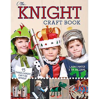 The Knight Craft Book - 15 Things a Knight Can't Do Without by Laura M