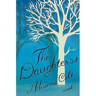The Daughters - A Novel by Adrienne Celt - 9781631490453 Book