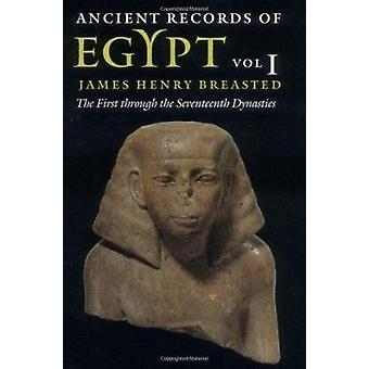 Ancient Records of Egypt - Volume 1 - The First Through the Seventeenth