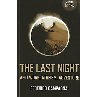 Die letzte Nacht - Anti-Arbeit - Atheismus - Abenteuer von Federico Campagna