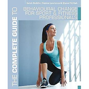 The Complete Guide to Behavioural Change for Sport and Fitness Professionals