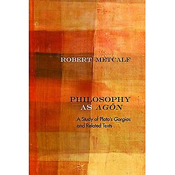 Filosofia Agon: tutkimus Platonin Gorgias ja liittyviä tekstejä (Rereading antiikin filosofia)