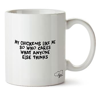 Hippowarehouse My Chickens Like Me So Who Cares What Anyone Else Thinks Printed Mug Cup Ceramic 10oz