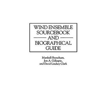 Wind Ensemble Sourcebook und biographische Guide von Clark & David