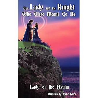 The Lady and the Knight Who Were Meant to Be by Lady of the Realm