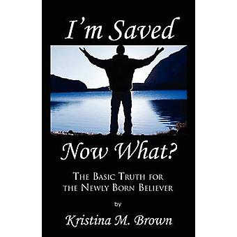 Im Saved Now What by Brown & Kristina M.