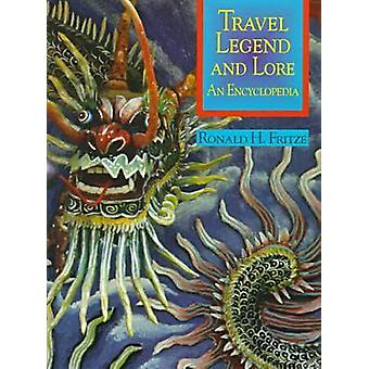 Travel Legend and Lore An Encyclopedia by Fritze & Ronald H.