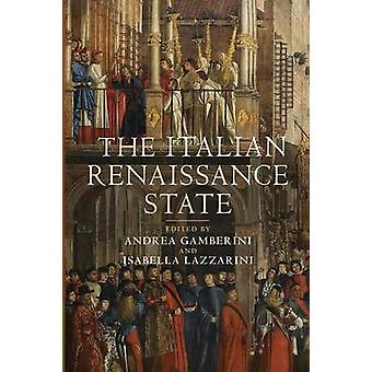 The Italian Renaissance State by Edited by Andrea Gamberini & Edited by Isabella Lazzarini
