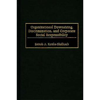 Organizational Downsizing Discrimination and Corporate Social Responsibility by Karake & Zeinab A.