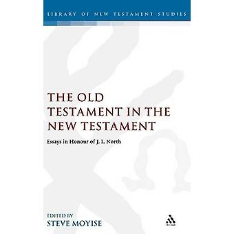 Old Testament in the New Testament Essays in Honour of J.L. North by North & J. L.