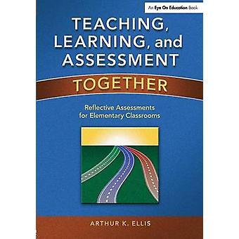 Enseñanza aprendizaje y evaluación evaluaciones reflexivas juntas para las aulas primaria por Ellis y Arturo K.