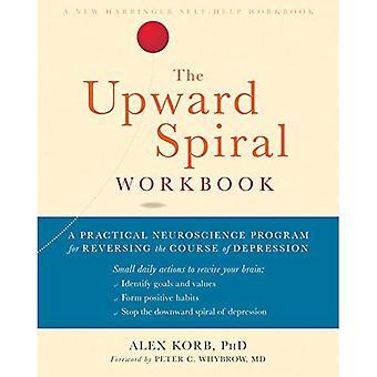 Die Aufwärtsspirale Arbeitsmappe: Eine praktische Neuroscience Programm für die Umkehrung der Verlauf der Depression