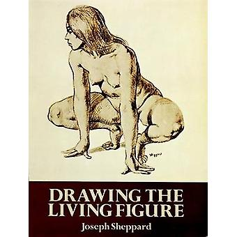 Drawing the Living Figure - A Complete Guide to Surface Anatomy (New e