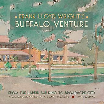 Frank Lloyd Wright's Buffalo Venture - from the Larkin Building to Br