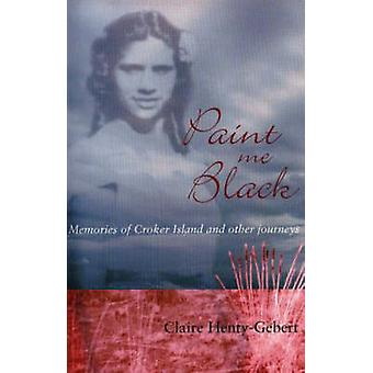 Paint Me Black - Memories of Croker Island and Other Journeys by Clair