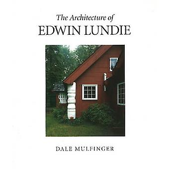 The Architecture of Edwin Lundie by Dale Mulfinger - Eileen Michels -