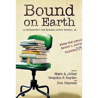 Bound on Earth - A Festschrift for Edmon Lewin Rowell - Jr. by Marc A