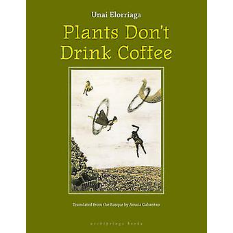 Plants Don't Drink Coffee by Unai Elorriaga - 9780977857685 Book