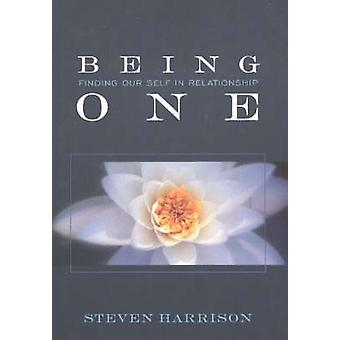 Being One - Finding Our Self in Relationship by Steven Harrison - 9780