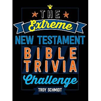 The Extreme New Testament Bible Trivia Challenge by Troy Schmidt - 97