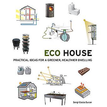Eco House - Practical Ideas for a Greener - Healthier Dwelling by Serg