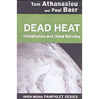 Dead Heat - Globalization and Global Warming (OMP) by Tom Athanasiou -
