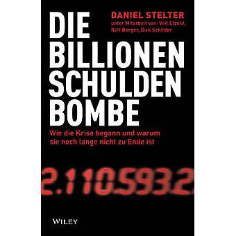 Die Billionen-Schuldenbombe - Wie Die Krise Begann Und War Um Sie Noch