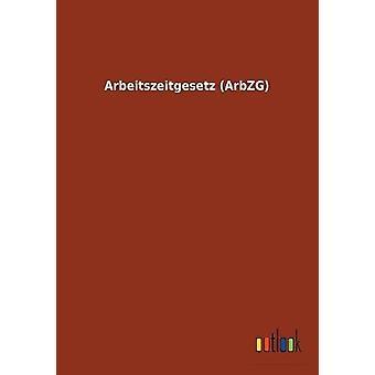 Arbeitszeitgesetz (Arbzg) by Ohne Autor - 9783732616961 Book