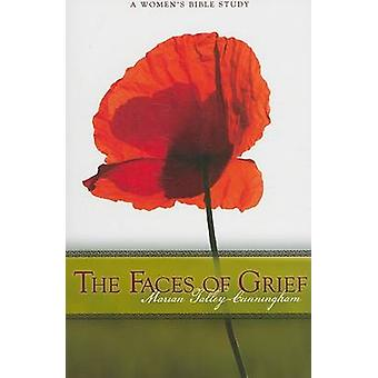 The Faces of Grief - A Women's Bible Study by Marian Talley Cunningham