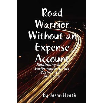 Road Warrior Without an Expense Account by Heath & Jason