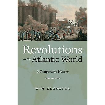 Revolutions in the Atlantic World New Edition A Comparative History by Klooster & Wim