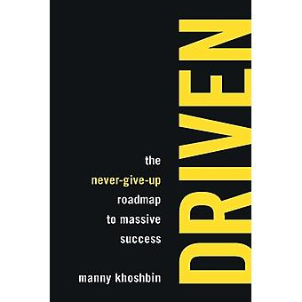 Driven  The NeverGiveUp Roadmap to Massive Success by Manny Khoshbin & Edited by Rich Mintzer