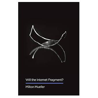 Will the Internet Fragment by Milton Mueller