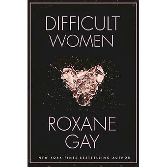 Difficult Women by Roxane Gay - 9780802125392 Book