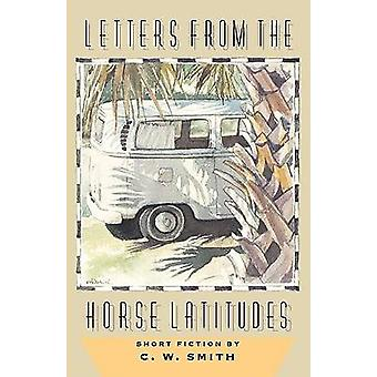 Letters from the Horse Latitudes by Smith & C. W.