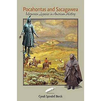 Pocahontas and Sacagawea  Interwoven Legacies in American History by Berck & Cyndi Spindell