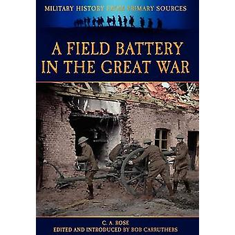 A Field Battery in the Great War by Rose & C. A.