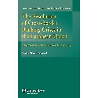 Resolution of CrossBorder Banking Crises in the EU by Grnewald & Seraina Neva
