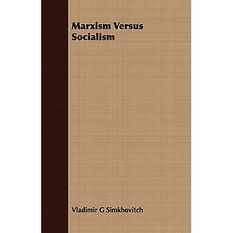 Marxism Versus Socialism by Simkhovitch & Vladimir G