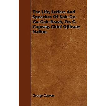 The Life Letters And Speeches Of KahGeGaGahBowh Or G. Copway Chief Ojibway Nation by Copway & George