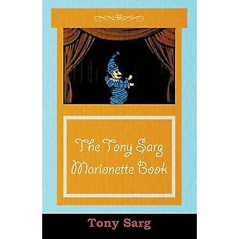 The Tony Sarg Marionette Book by Sarg & Tony