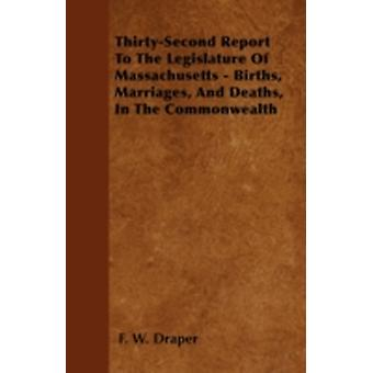 ThirtySecond Report To The Legislature Of Massachusetts  Births Marriages And Deaths In The Commonwealth by Draper & F. W.