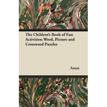The Childrens Book of Fun Activities Word Picture and Crossword Puzzles by Anon