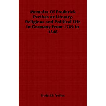 Memoirs Of Frederick Perthes or Literary Religious and Political Life in Germany From 1789 to 1848 by Perthes & Frederick