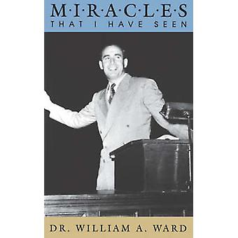 Miracles That I Have Seen by Ward & William & A