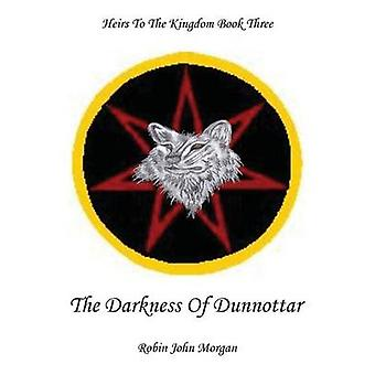Heirs to the Kingdom Book Three The Darkness of Dunnottar by Morgan & Robin John