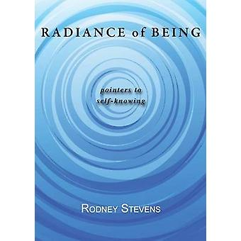 Radiance of Being Pointers to SelfKnowing by Stevens & Rodney