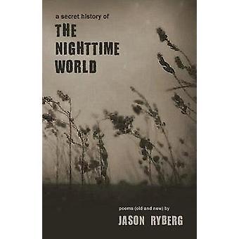 A Secret History of the Nighttime World by Ryberg & Jason