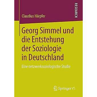 Georg Simmel und die Entstehung der Soziologie in Deutschland  Eine netzwerksoziologische Studie by Hrpfer & Claudius